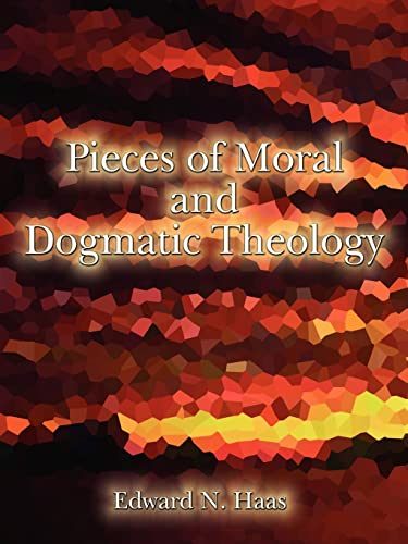 Pieces of Moral Dogmatic Theology: Edward N. Haas