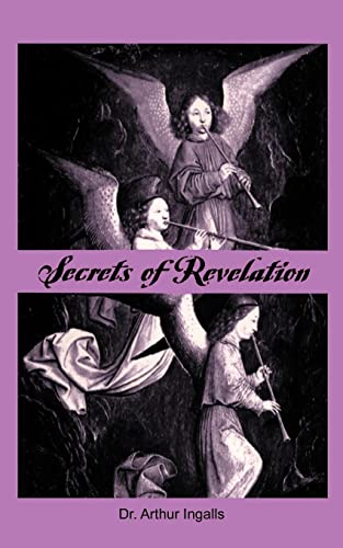 Secrets of Revelation: Arthur B. Ingalls