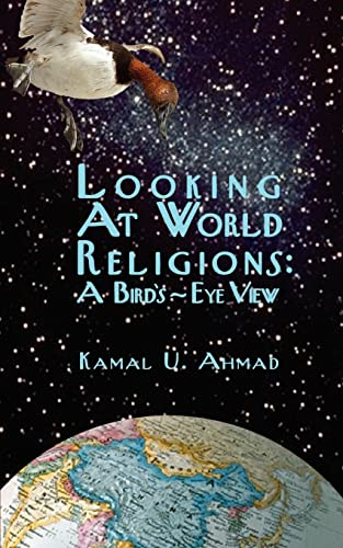 Looking at World Religions: A Birds-Eye View: Kamal U. Ahmad
