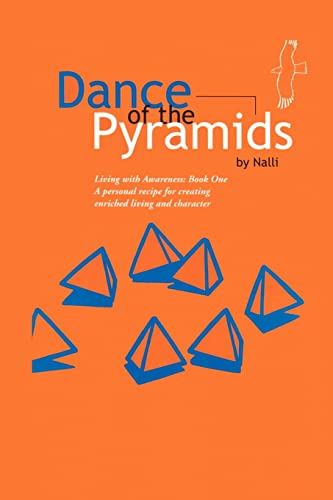 Dance of the Pyramids A Personal Recipe to Aware, Enriched Living and Character Living with ...