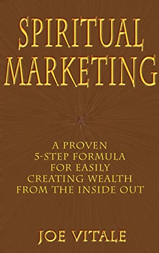 9780759614321: Spiritual Marketing: A Proven 5-Step Formula for Easily Creating Wealth from the Inside Out