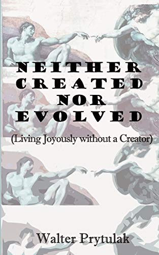 9780759615885: Neither Created Nor Evolved: Living Joyously Without a Creator