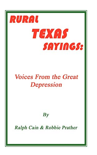 Rural Texas Sayings Voices from the Great Depression: Ralph Cain