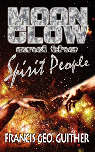 Moon Glow and the Spirit People: Francis George Guither