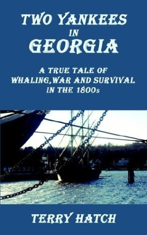 Two Yankees in Georgia: A True Tale of Whaling, War and Survival in the 1800s: Terry Hatch