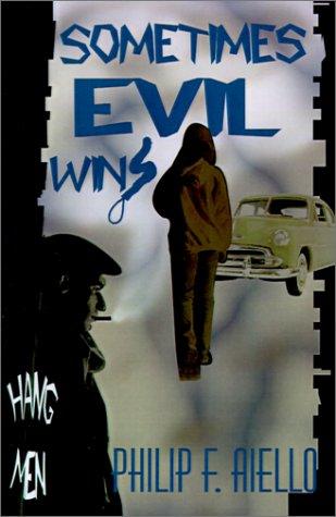 Sometimes Evil Wins: Aiello, Philip F.