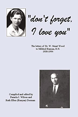 9780759626690: Don't Forget, I Love You: The Letters of Dr. W. Stuart Wood to Mildred Runyan, R.N. 1938-1944