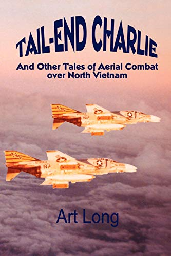 9780759626768: Tail-End Charlie: And Other Tales of Aerial Combat over North Vietnam