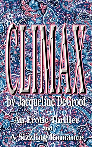 Climax: An Erotic Thriller and a Sizzling Romance: DeGroot, Jacqueline