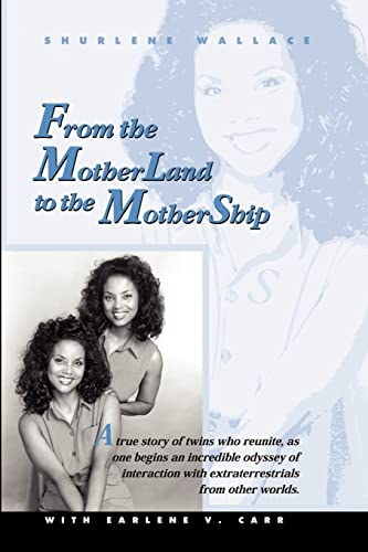 9780759628724: From the Motherland to the Mothership: A True Story of Twins Who Reunite, as One Begins an Incredible Odyssey of Interaction with Extraterrestrials fr