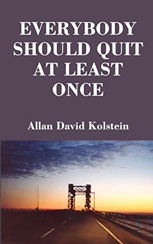 Everybody Should Quit at Least Once: Allan David Kolstein