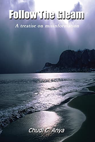 9780759631199: Follow the Gleam: A Treatise on Misinformation