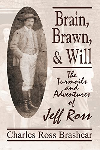 Brain, Brawn, and Will: The Turmoils and Adventures of Jeff Ross: Charles Ross Brashear