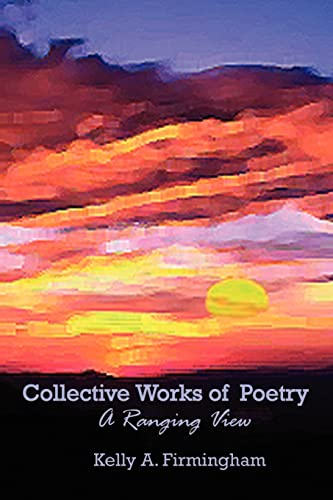 Collective Works of Poetry: Kelly A. Firmingham