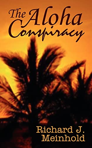The Aloha Conspiracy: Meinhold, Richard J.