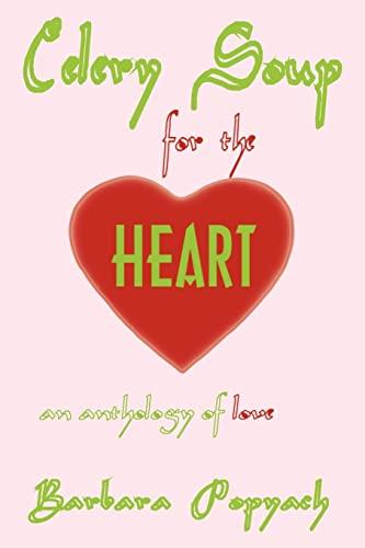 Celery Soup for the Heart: An Anthology of Love: Barbara Popyach
