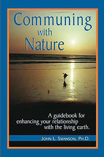 Communing with Nature: A Guidebook for Enhancing: Swanson, John L.