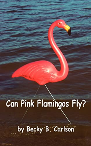 Can Pink Flamingos Fly: Becky B. Carlson