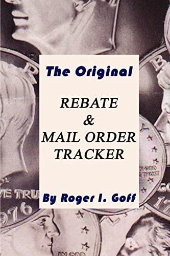 The Original Rebate & Mail Order Tracker: Roger I. Goff
