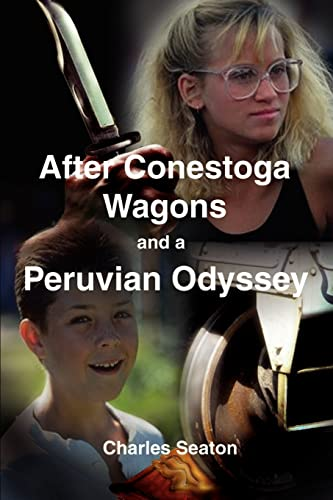 After Conestoga Wagons and a Peruvian Odyssey: Charles Seaton