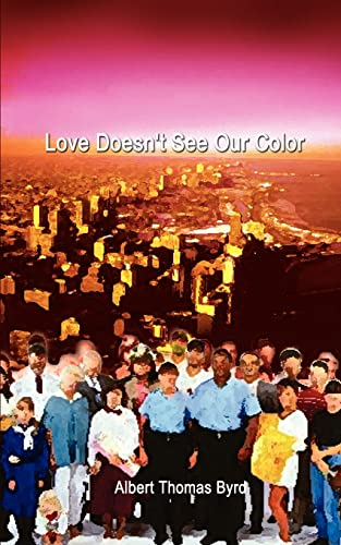 Love Doesn't See Our Color: Byrd, Albert Thomas