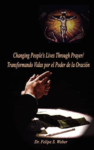 Changing Peoples Lives Through PrayerTransformando Vidas por el: Felipe S. Wober