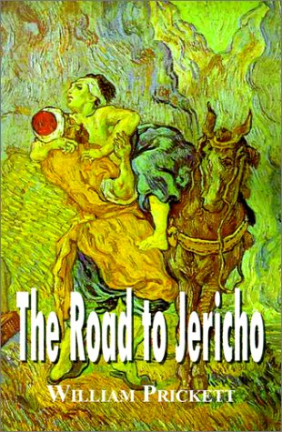 The Road to Jericho: A Contemporaneous Tale of Good and Evil: Prickett, William