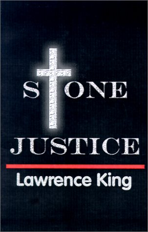 Stone Justice: Casting the Last Stone: King, Lawrence P.