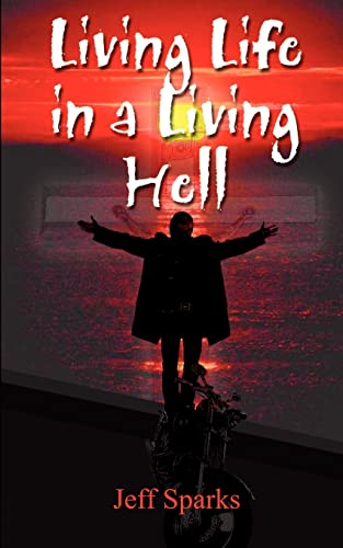 Living Life in a Living Hell (Paperback): Jeff Sparks, Phyllis