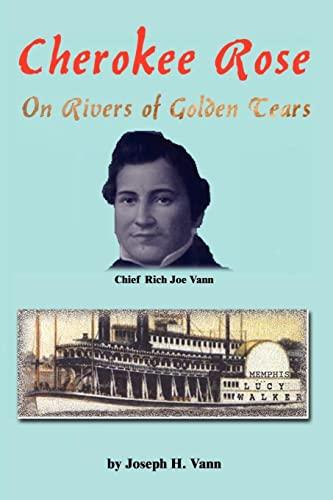 Cherokee Rose: On Rivers of Golden Tears: Vann, Joseph H.
