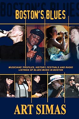 9780759652712: Boston's Blues: Musicians' Profiles, History, Festivals and Radio Listings of Blues Music in Boston