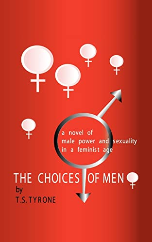 9780759654556: The Choices of Men: A Novel of Male Power and Sexuality in a Feminist Age