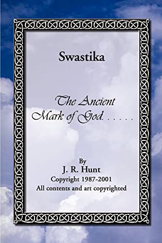 Swastika: The Ancient Mark of God.: J. Ray Hunt