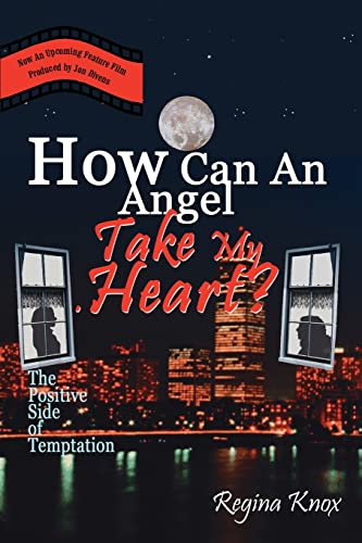 How Can An Angel Take My Heart?: The Positive Side of Temptation: Regina Knox