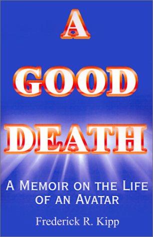 9780759658011: A Good Death: A Memoir on the Life of an Avatar (Helen P. Kipp, 1932-1995)