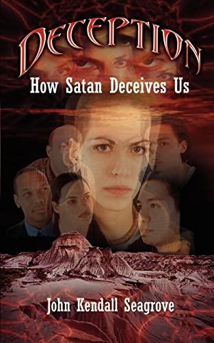 Deception: How Satan Deceives Us (Paperback): John Kendall Seagrove