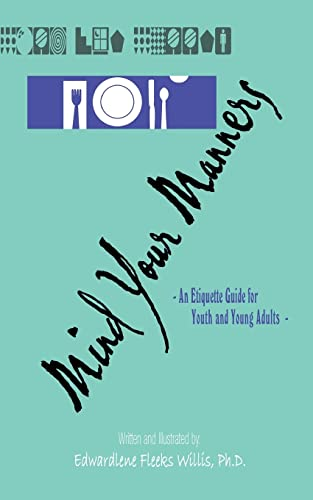 Mind Your Manners: An Etiquette Guide for Youth and Young Adults: Ph.d Edwardlene Fleeks Willis