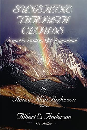 Sunshine Through Clouds: Sequel to Broken, Yet Triumphant: Anderson, Aimee Filan, Anderson, Albert ...