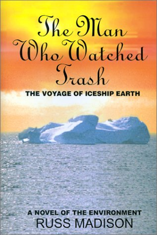 The Man Who Watched Trash: A Novel of the Environment: Russ Madison