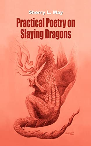 Practical Poetry on Slaying Dragons (Paperback): Sherry L. May
