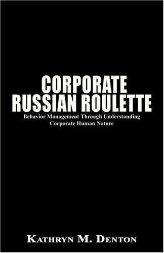 9780759665125: Corporate Russian Roulette: Behavior Management Through Understanding Corporate Human Nature