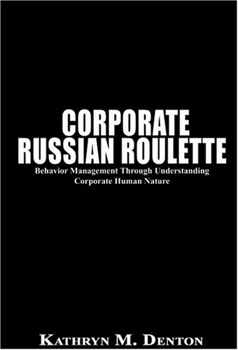 9780759665132: Corporate Russian Roulette: Behavior Management Through Understanding Corporate Human Nature