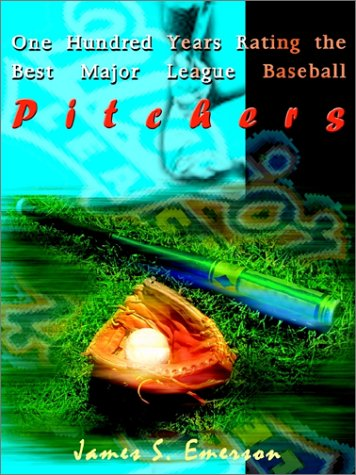 9780759665262: One Hundred Years Rating the Best Major League Baseball Pitchers