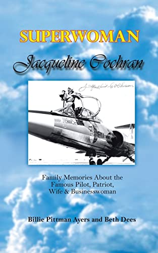 9780759667631: Superwoman Jacqueline Cochran: Family Memories about the Famous Pilot, Patriot, Wife & Businesswoman
