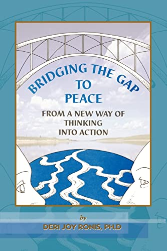 Bridging the Gap to Peace: From a New Way of Thinking Into Action: Ronis, PhD Deri Joy