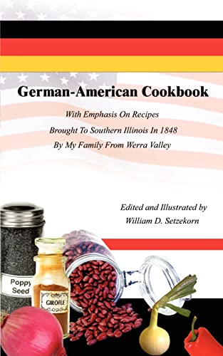 9780759668768: German-American Cookbook: With Emphasis On Recipes Brought To Southern Illinois In 1848 By My Family From Werra Valley: With Emphasis on Recipes ... in 1848 by My Family from Wera Valley