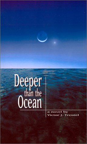 Deeper Than the Ocean: Treutel, Victor J.