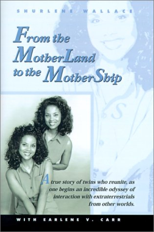 9780759670174: From the Motherland to the Mothership: A True Story of Twins Who Reunite, as One Begins an Incredible Odyssey of Interaction with Extraterrestrials fr
