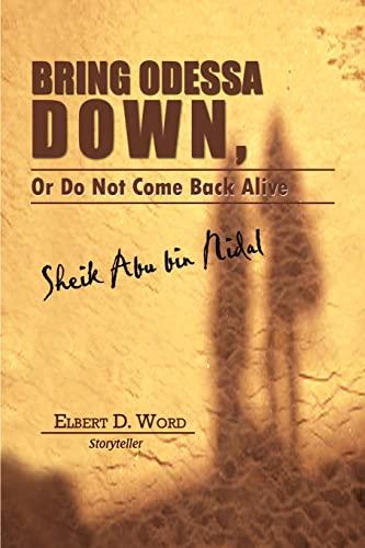 Bring Odessa Down, or Do Not Come Back Alive - Sheik Abu Bin Nidal: Word, Elbert D.