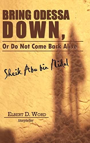 Bring Odessa Down, or Do Not Come Back Alive - Sheik Abu Bin Nidal: ELBERT D. WORD